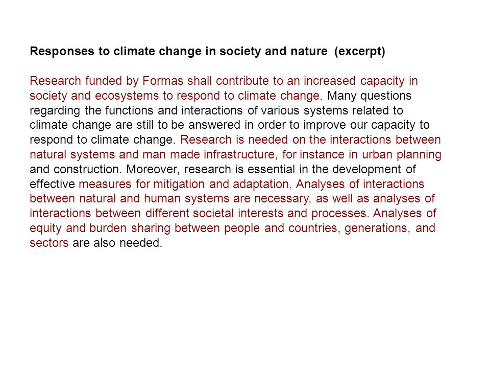 Responses to climate change in society and nature (excerpt) Research funded by Formas shall contribute to an increased capacity in society and ecosystems to respond to climate change.