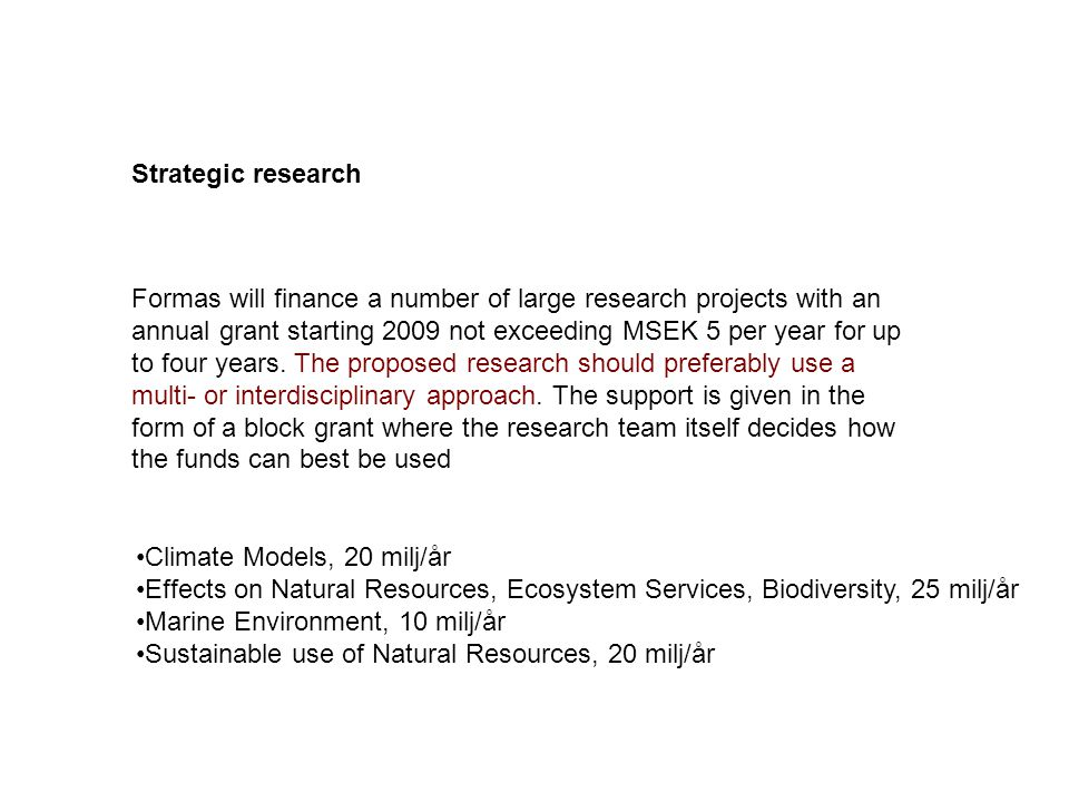 Formas will finance a number of large research projects with an annual grant starting 2009 not exceeding MSEK 5 per year for up to four years.