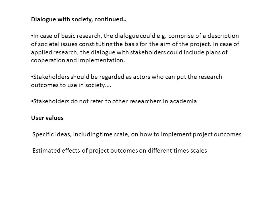 Dialogue with society, continued.. In case of basic research, the dialogue could e.g.