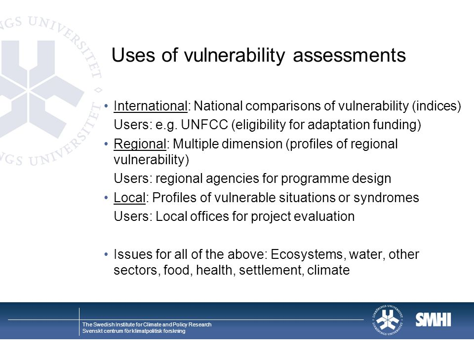 The Swedish Institute for Climate and Policy Research Svenskt centrum för klimatpolitisk forskning Uses of vulnerability assessments International: National comparisons of vulnerability (indices) Users: e.g.