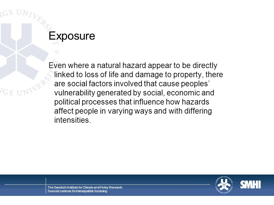 The Swedish Institute for Climate and Policy Research Svenskt centrum för klimatpolitisk forskning Exposure Even where a natural hazard appear to be d