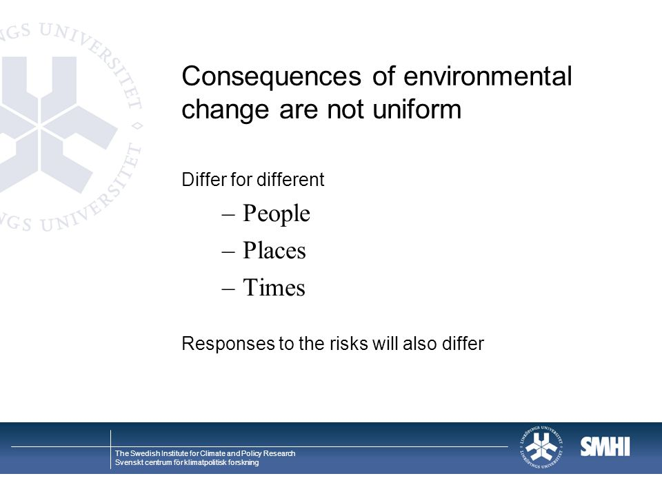 The Swedish Institute for Climate and Policy Research Svenskt centrum för klimatpolitisk forskning Consequences of environmental change are not unifor