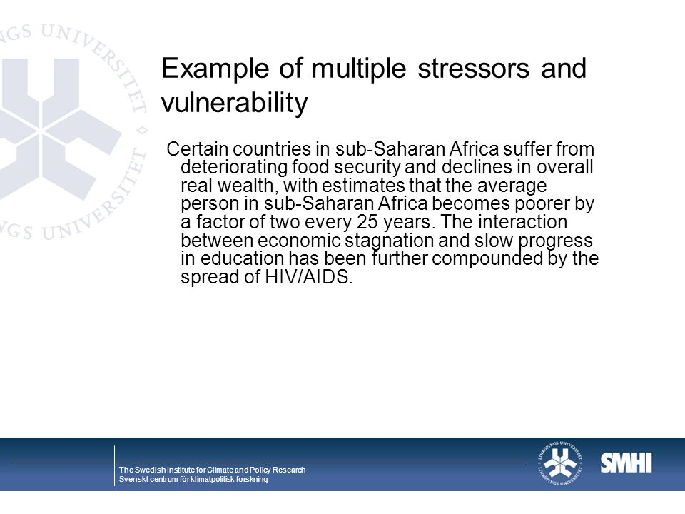 The Swedish Institute for Climate and Policy Research Svenskt centrum för klimatpolitisk forskning Example of multiple stressors and vulnerability Cer