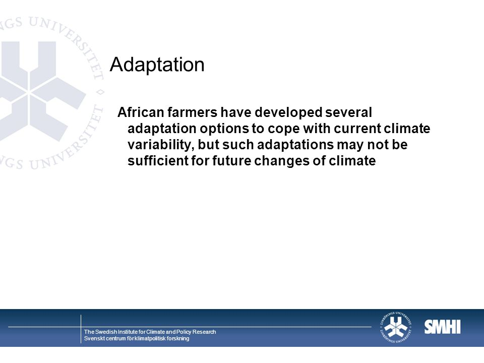 The Swedish Institute for Climate and Policy Research Svenskt centrum för klimatpolitisk forskning Adaptation African farmers have developed several adaptation options to cope with current climate variability, but such adaptations may not be sufficient for future changes of climate