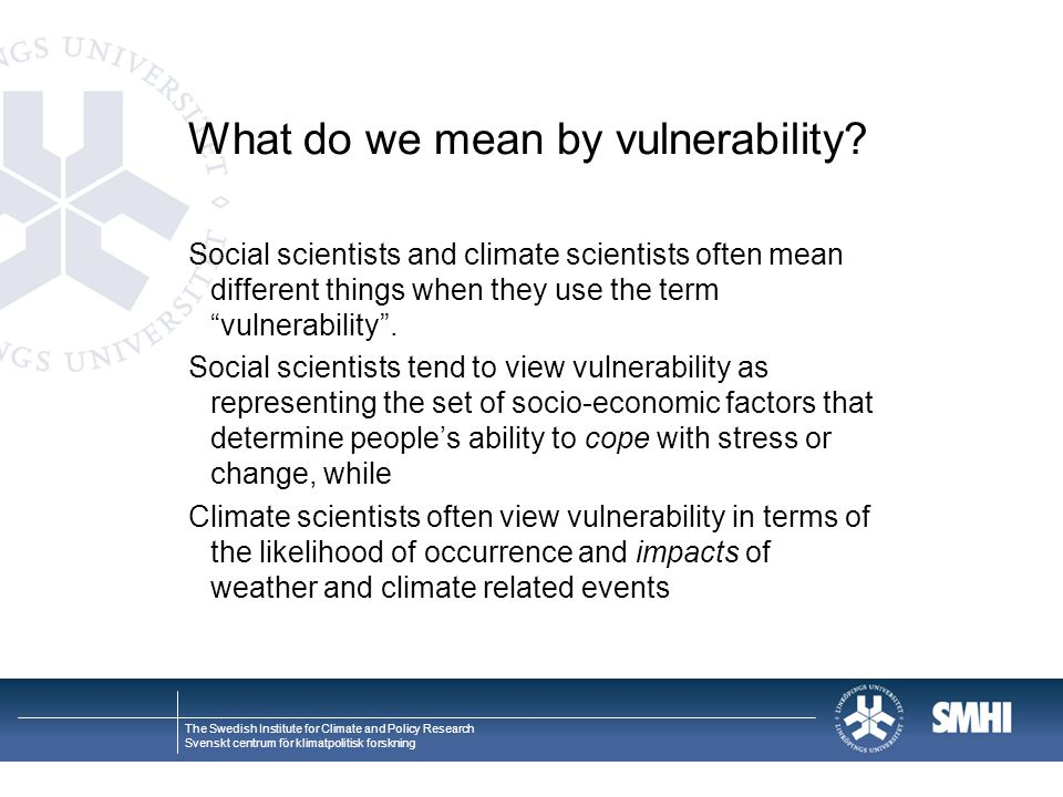 The Swedish Institute for Climate and Policy Research Svenskt centrum för klimatpolitisk forskning What do we mean by vulnerability.
