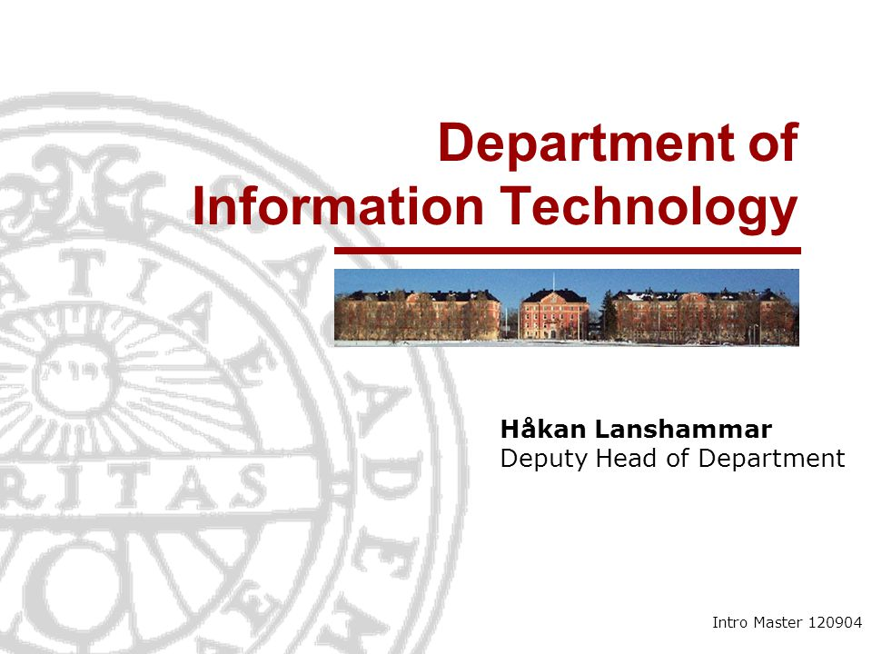 Department of Information Technology Håkan Lanshammar Deputy Head of Department Intro Master 120904