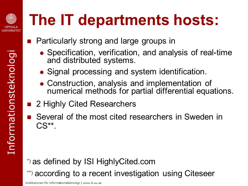 Informationsteknologi Institutionen för informationsteknologi | www.it.uu.se The IT departments hosts: Particularly strong and large groups in  Specification, verification, and analysis of real-time and distributed systems.