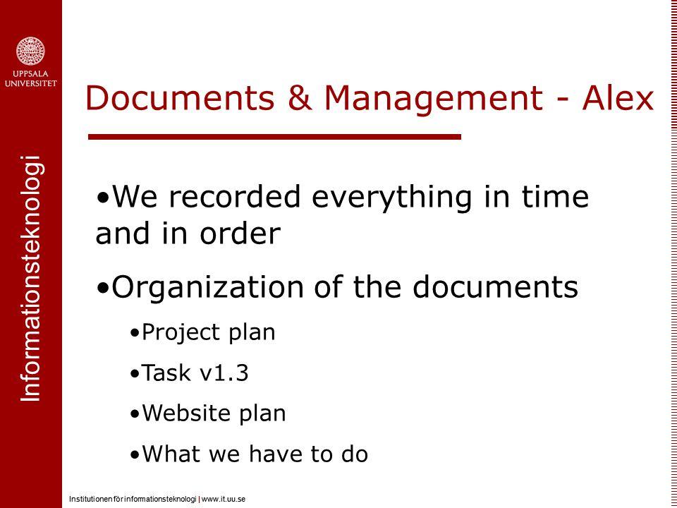 Informationsteknologi Institutionen för informationsteknologi | www.it.uu.se Informationsteknologi Institutionen för informationsteknologi | www.it.uu.se Documents & Management - Alex