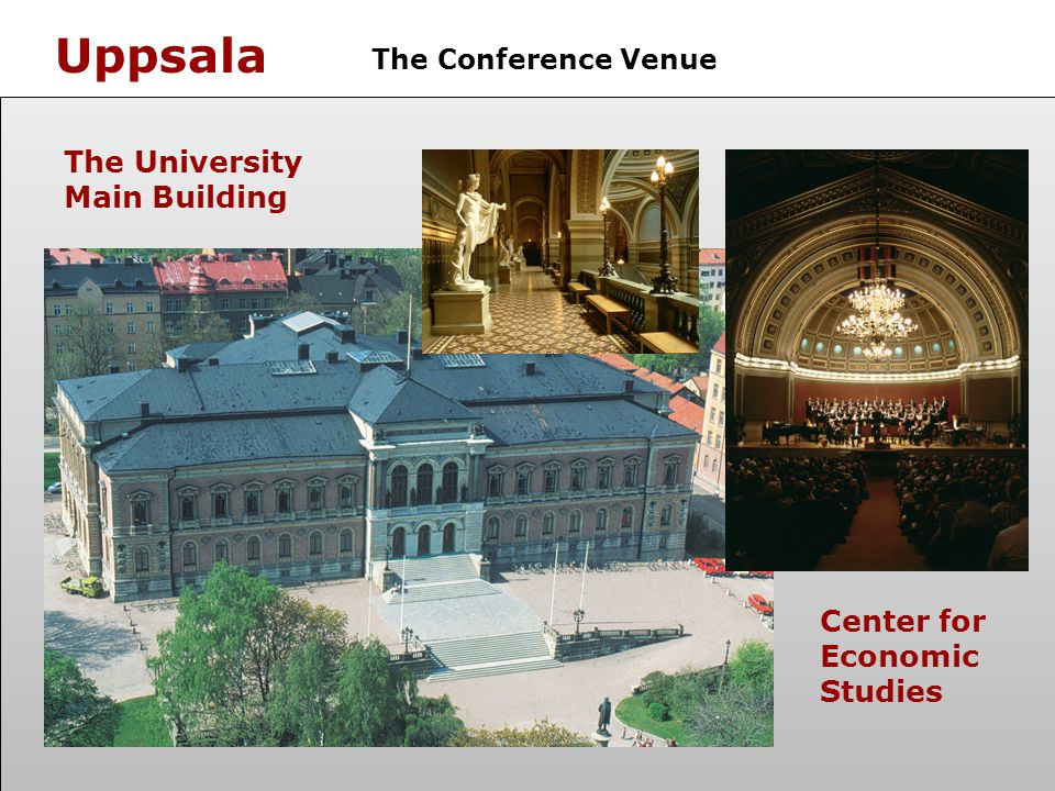 Uppsala The Conference Venue The University Main Building Center for Economic Studies