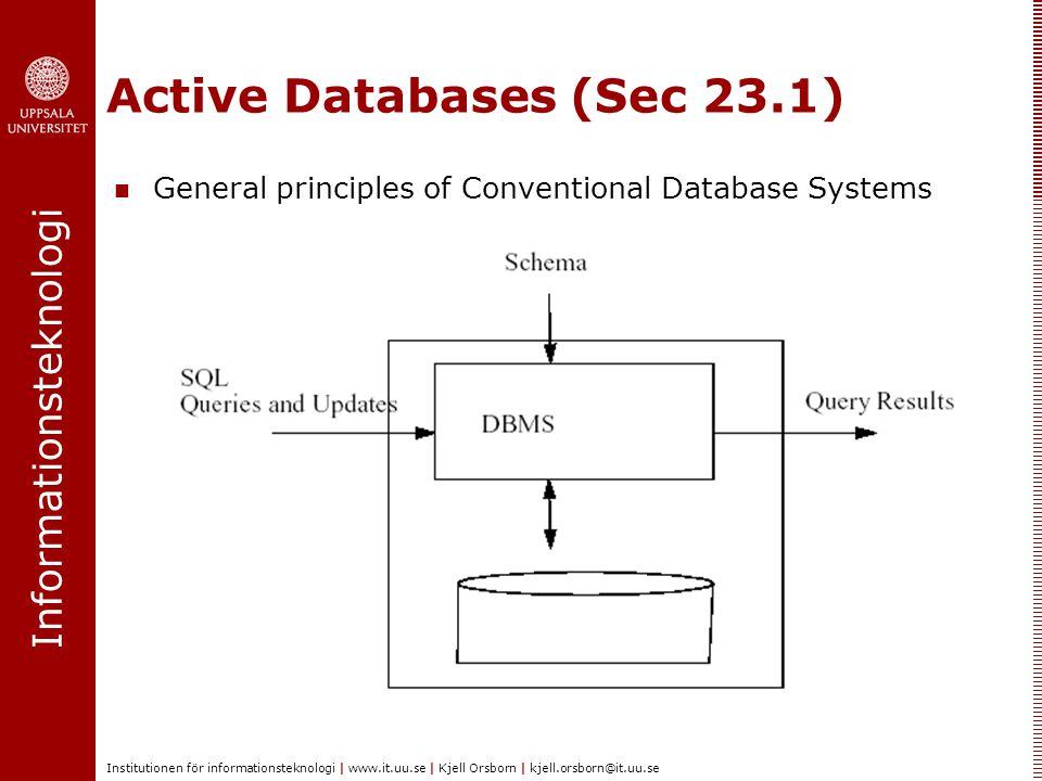 Informationsteknologi Institutionen för informationsteknologi | www.it.uu.se | Kjell Orsborn | kjell.orsborn@it.uu.se Active Databases (Sec 23.1) General principles of Conventional Database Systems