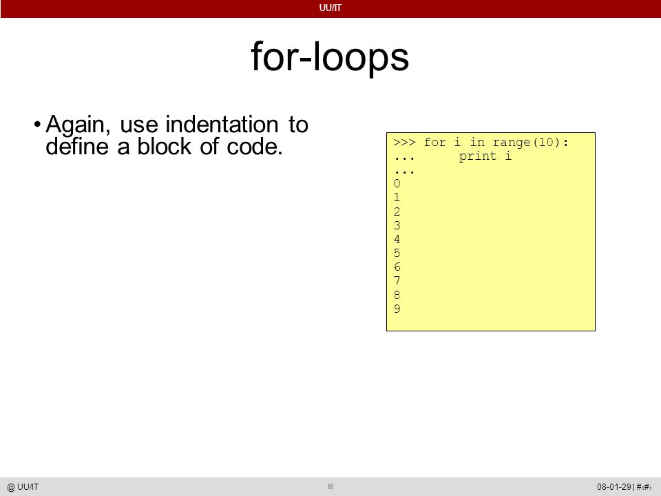 UU/IT 08-01-29 | #26@ UU/IT for-loops Again, use indentation to define a block of code.