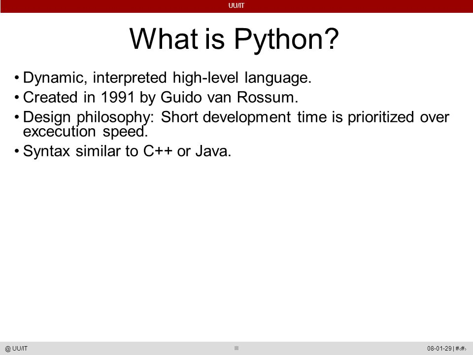 UU/IT 08-01-29 | #3@ UU/IT What is Python. Dynamic, interpreted high-level language.