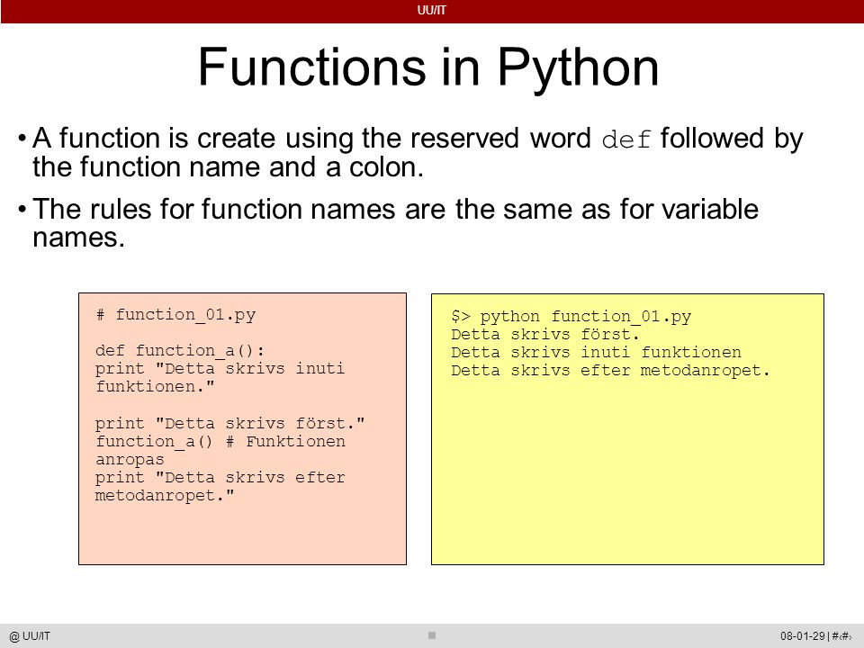 UU/IT 08-01-29 | #32@ UU/IT Functions in Python A function is create using the reserved word def followed by the function name and a colon.