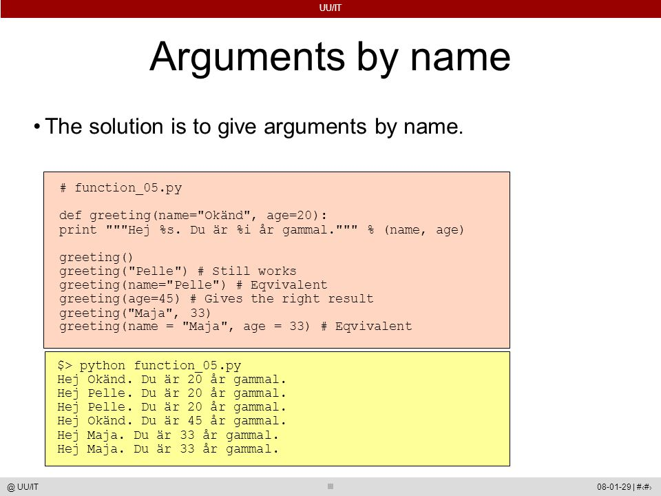 UU/IT 08-01-29 | #36@ UU/IT Arguments by name The solution is to give arguments by name.