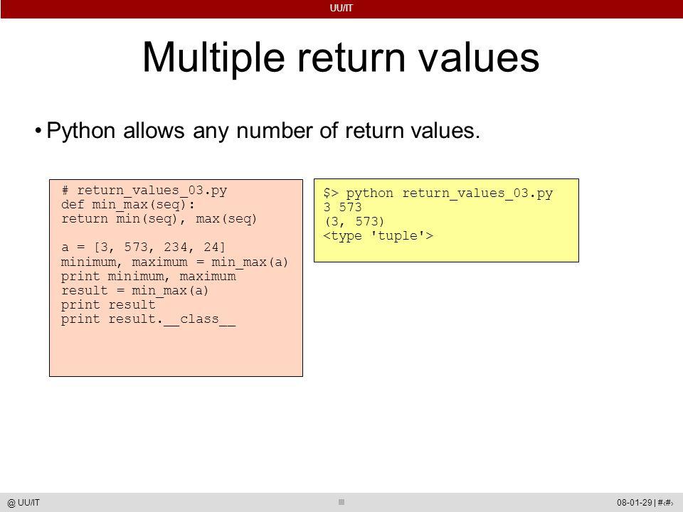 UU/IT 08-01-29 | #38@ UU/IT Multiple return values Python allows any number of return values. # return_values_03.py def min_max(seq): return min(seq),