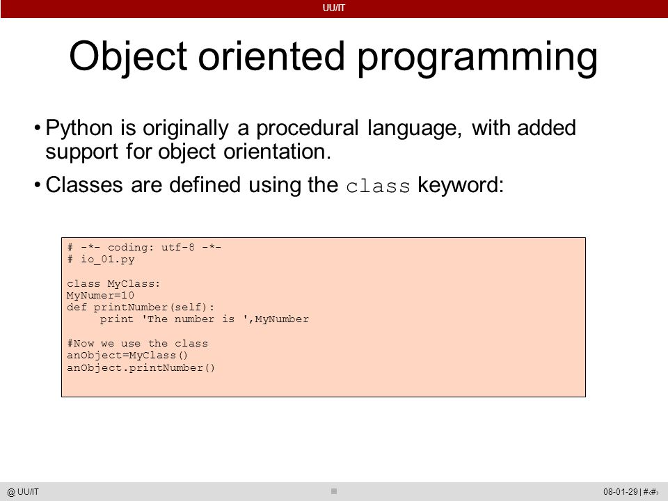 UU/IT 08-01-29 | #44@ UU/IT Object oriented programming Python is originally a procedural language, with added support for object orientation. Classes