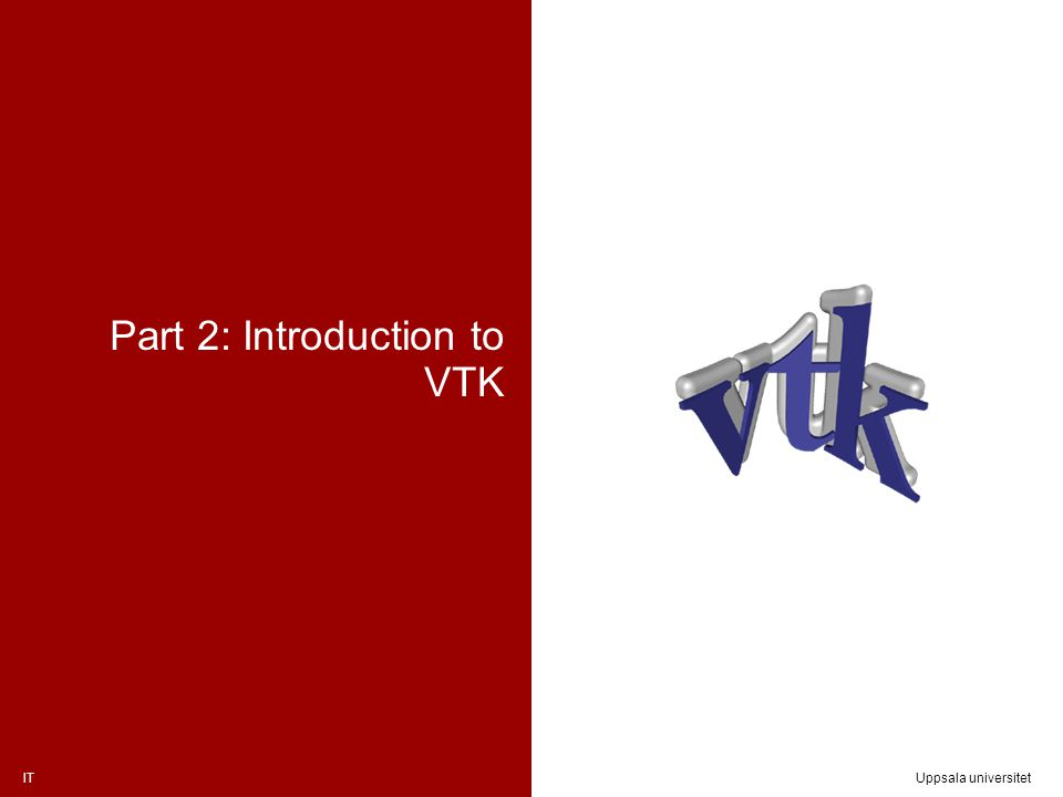 ITUppsala universitet Part 2: Introduction to VTK