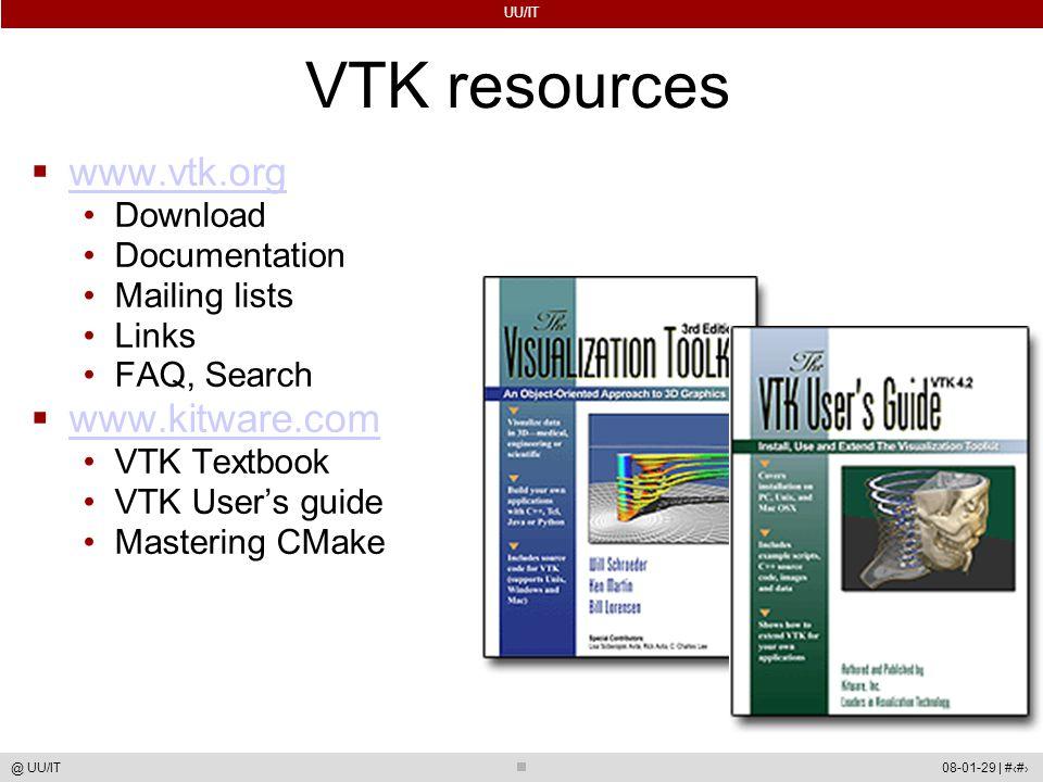 UU/IT 08-01-29 | #69@ UU/IT VTK resources  www.vtk.org www.vtk.org Download Documentation Mailing lists Links FAQ, Search  www.kitware.com www.kitware.com VTK Textbook VTK User's guide Mastering CMake