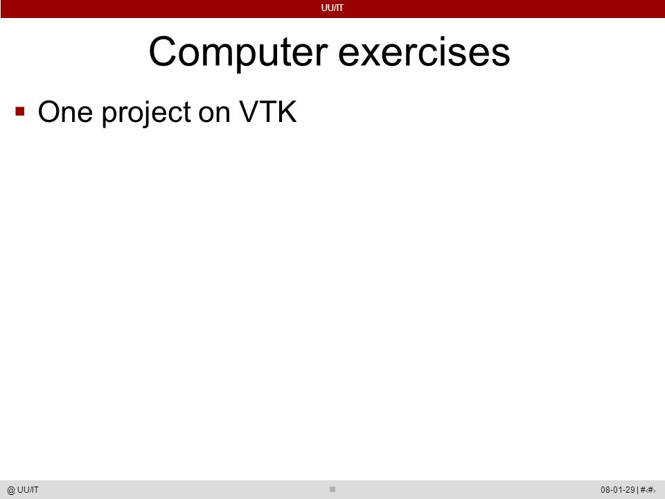 UU/IT 08-01-29 | #75@ UU/IT Computer exercises  One project on VTK