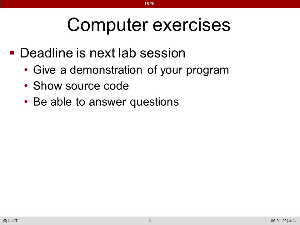 UU/IT 08-01-29 | #76@ UU/IT Computer exercises  Deadline is next lab session Give a demonstration of your program Show source code Be able to answer questions