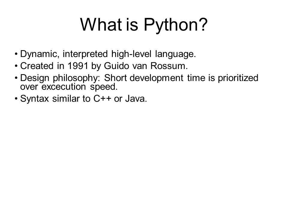 What is Python. Dynamic, interpreted high-level language.