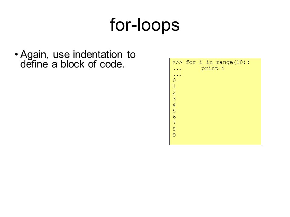 for-loops Again, use indentation to define a block of code.