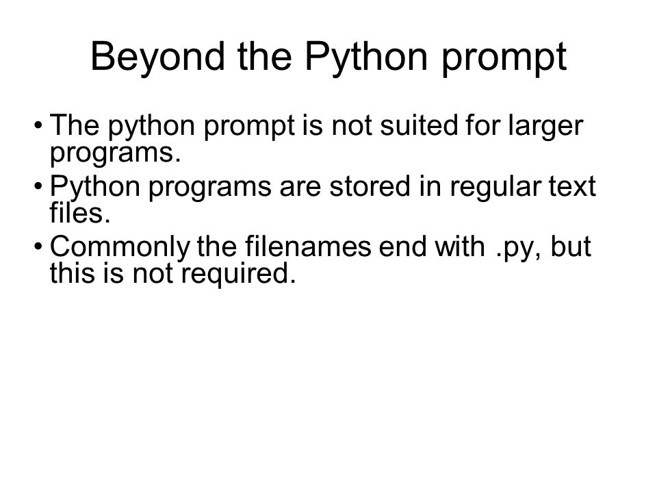 Beyond the Python prompt The python prompt is not suited for larger programs.