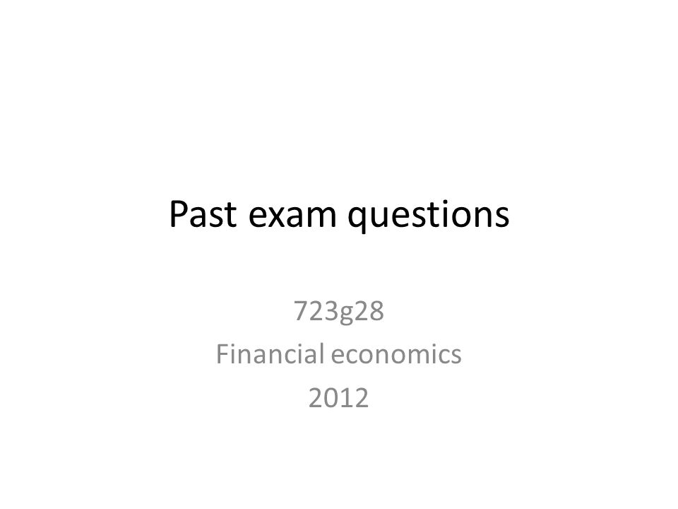 Past exam questions 723g28 Financial economics 2012