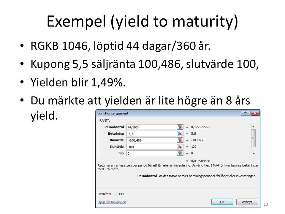 Exempel (yield to maturity) RGKB 1046, löptid 44 dagar/360 år. Kupong 5,5 säljränta 100,486, slutvärde 100, Yielden blir 1,49%. Du märkte att yielden