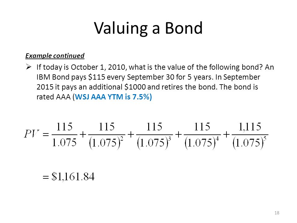 Valuing a Bond Example continued  If today is October 1, 2010, what is the value of the following bond.