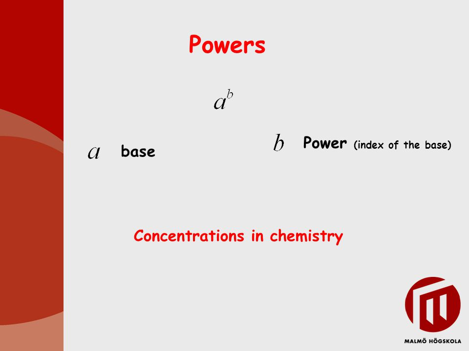 Powers base Power (index of the base) Concentrations in chemistry
