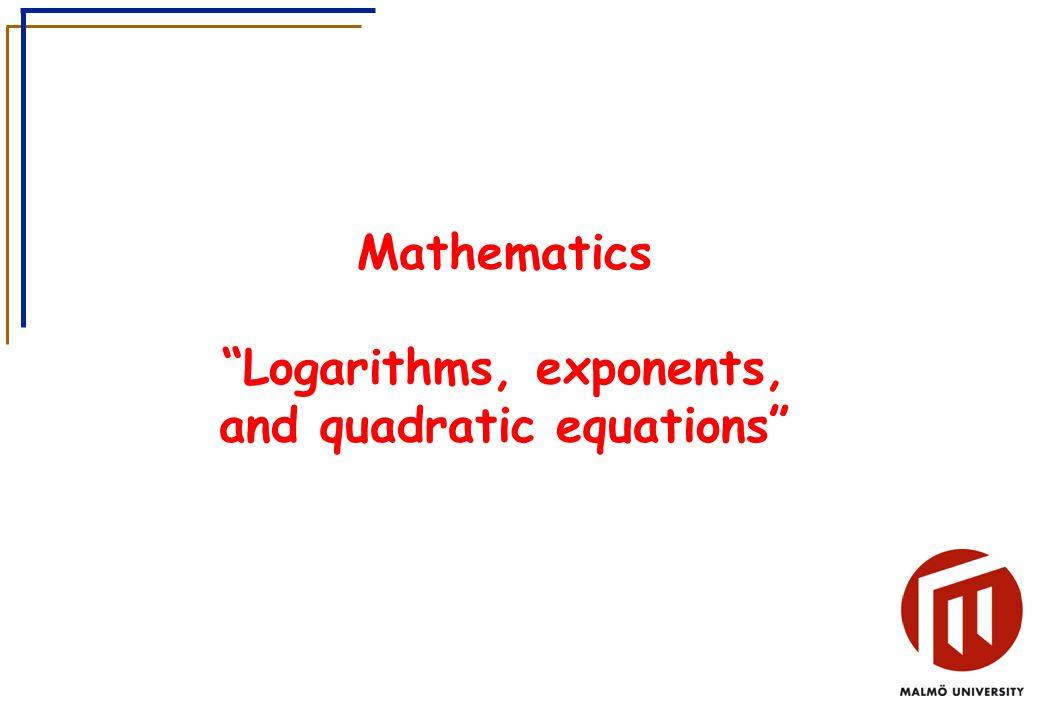 Mathematics Logarithms, exponents, and quadratic equations