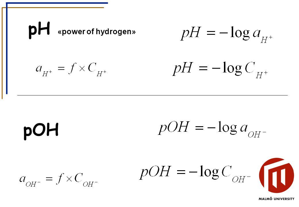 pH «power of hydrogen» pOH