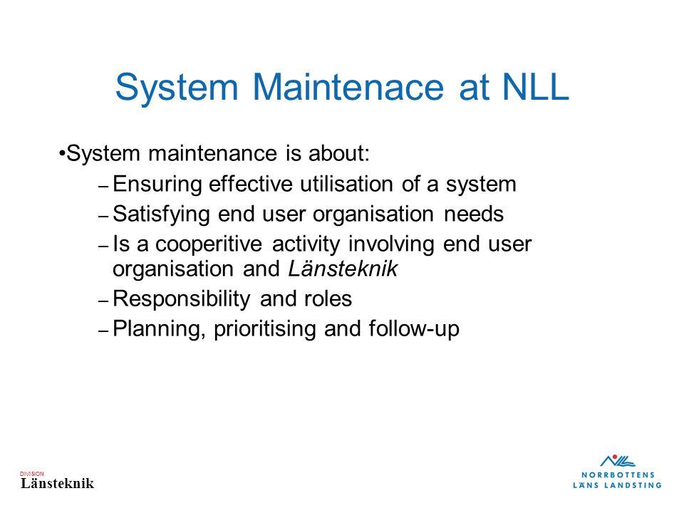 DIVISION Länsteknik System Maintenace at NLL System maintenance is about: – Ensuring effective utilisation of a system – Satisfying end user organisat