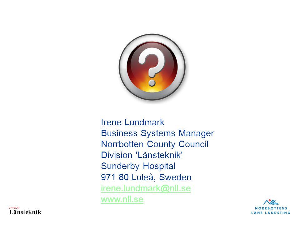DIVISION Länsteknik Irene Lundmark Business Systems Manager Norrbotten County Council Division Länsteknik Sunderby Hospital 971 80 Luleå, Sweden irene.lundmark@nll.se www.nll.se irene.lundmark@nll.se www.nll.se