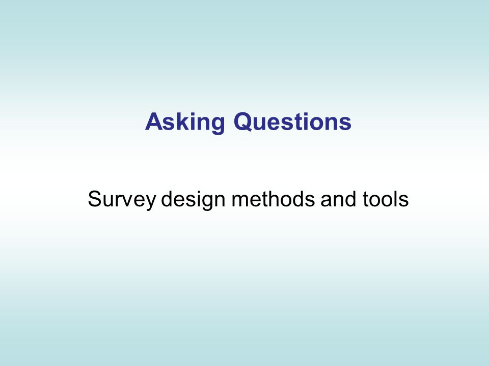 Asking Questions Survey design methods and tools