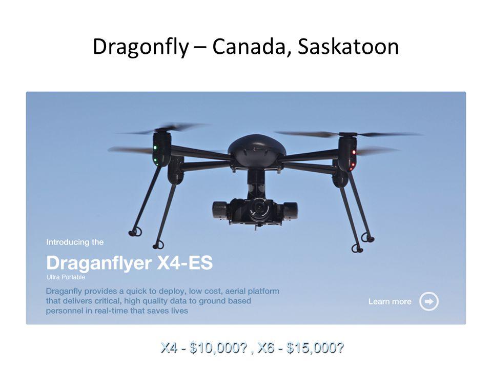 Dragonfly – Canada, Saskatoon X4 - $10,000 , X6 - $15,000 