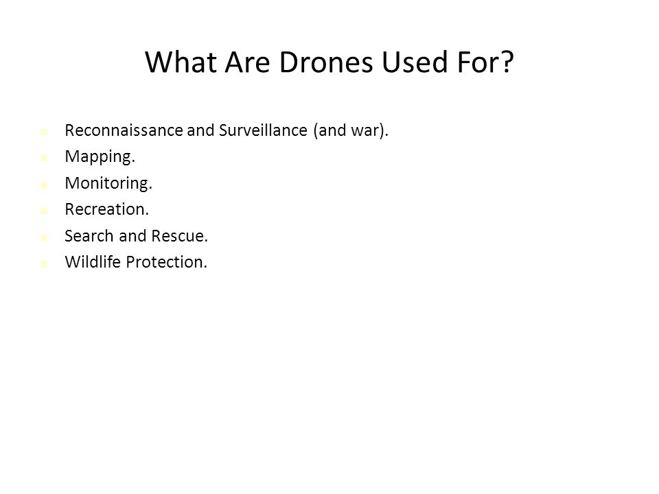 What Are Drones Used For. Reconnaissance and Surveillance (and war).