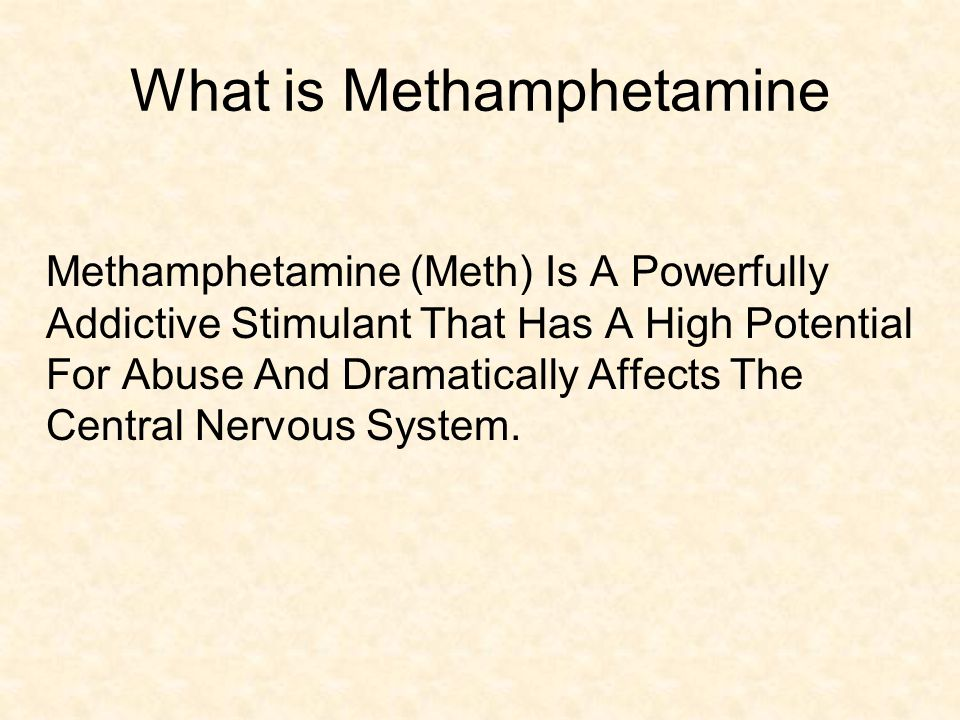 What is Methamphetamine Methamphetamine (Meth) Is A Powerfully Addictive Stimulant That Has A High Potential For Abuse And Dramatically Affects The Central Nervous System.