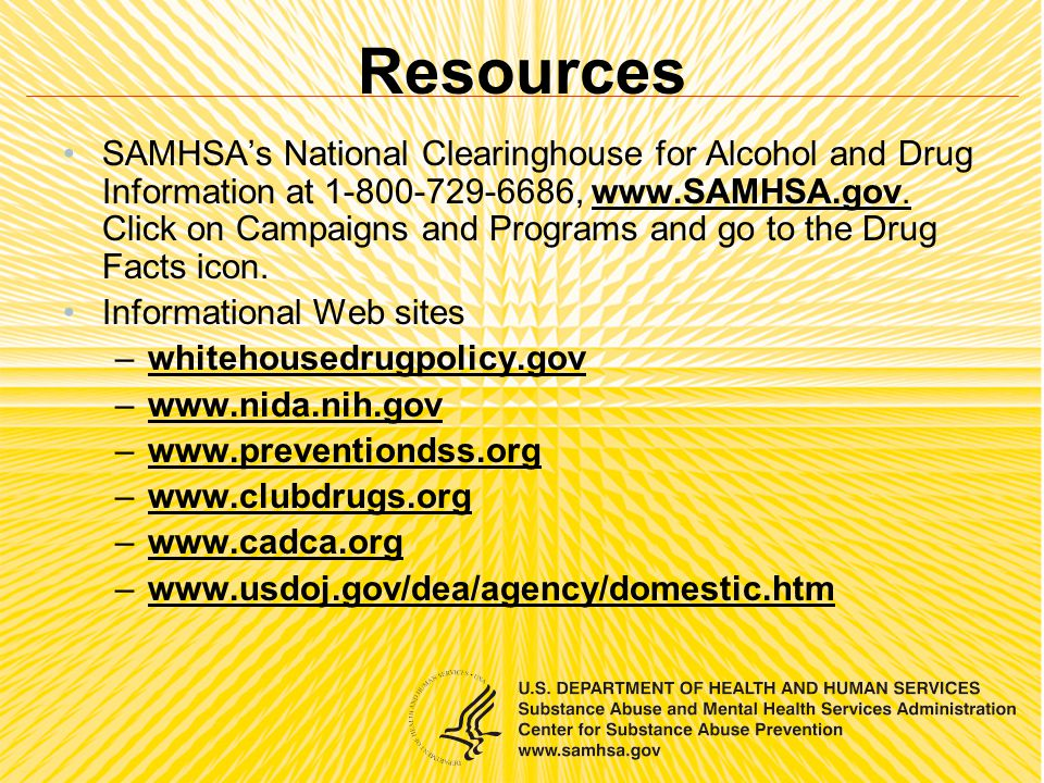 Resources SAMHSA's National Clearinghouse for Alcohol and Drug Information at 1-800-729-6686, www.SAMHSA.gov.