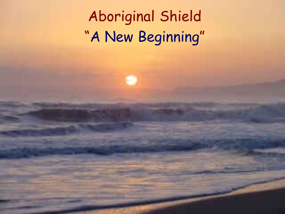 Aboriginal Shield A New Beginning