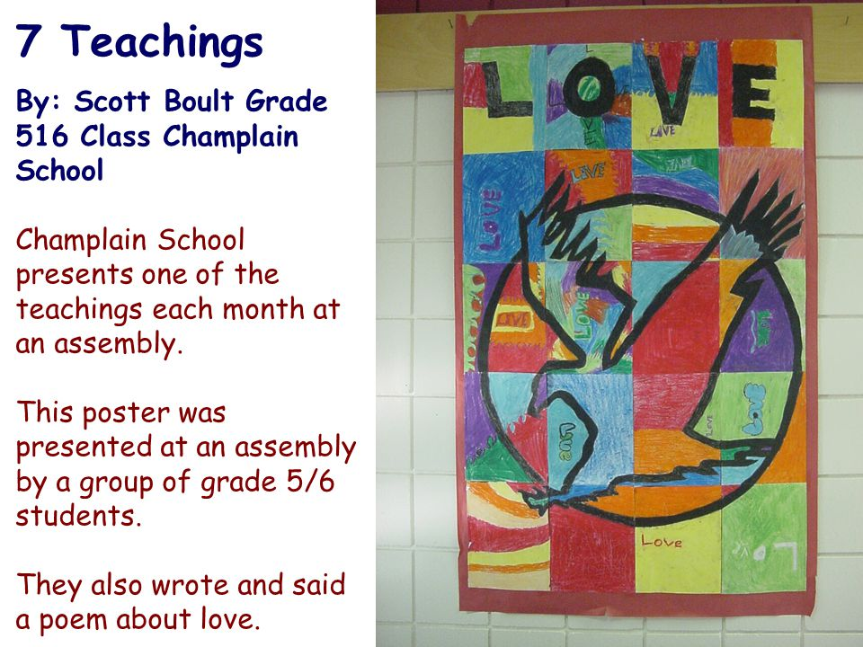 7 Teachings By: Scott Boult Grade 516 Class Champlain School Champlain School presents one of the teachings each month at an assembly.