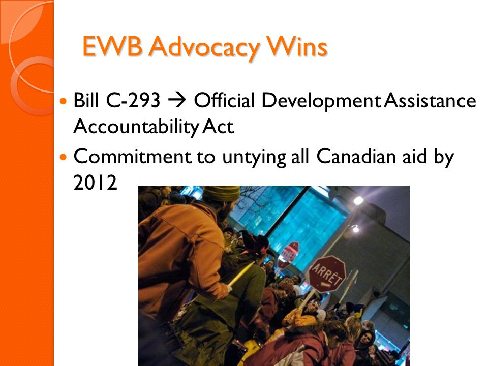EWB Advocacy Wins Bill C-293  Official Development Assistance Accountability Act Commitment to untying all Canadian aid by 2012