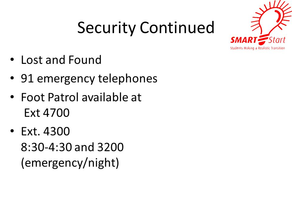 Security Continued Lost and Found 91 emergency telephones Foot Patrol available at Ext 4700 Ext.