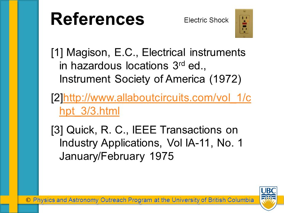 Physics and Astronomy Outreach Program at the University of British Columbia Physics and Astronomy Outreach Program at the University of British Columbia [1] Magison, E.C., Electrical instruments in hazardous locations 3 rd ed., Instrument Society of America (1972) [2]  hpt_3/3.htmlhttp://  hpt_3/3.html [3] Quick, R.