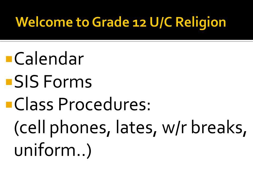  Calendar  SIS Forms  Class Procedures: (cell phones, lates, w/r breaks, uniform..)