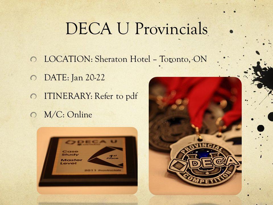 DECA U Provincials LOCATION: Sheraton Hotel – Toronto, ON DATE: Jan 20-22 ITINERARY: Refer to pdf M/C: Online