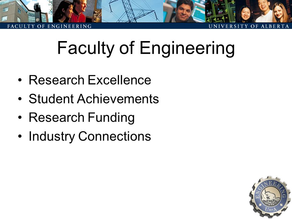 Faculty of Engineering Undergraduate Enrollment 2007/2008 3777 students 2 nd Largest Engineering Co-operative Education Program in Canada 1201 students