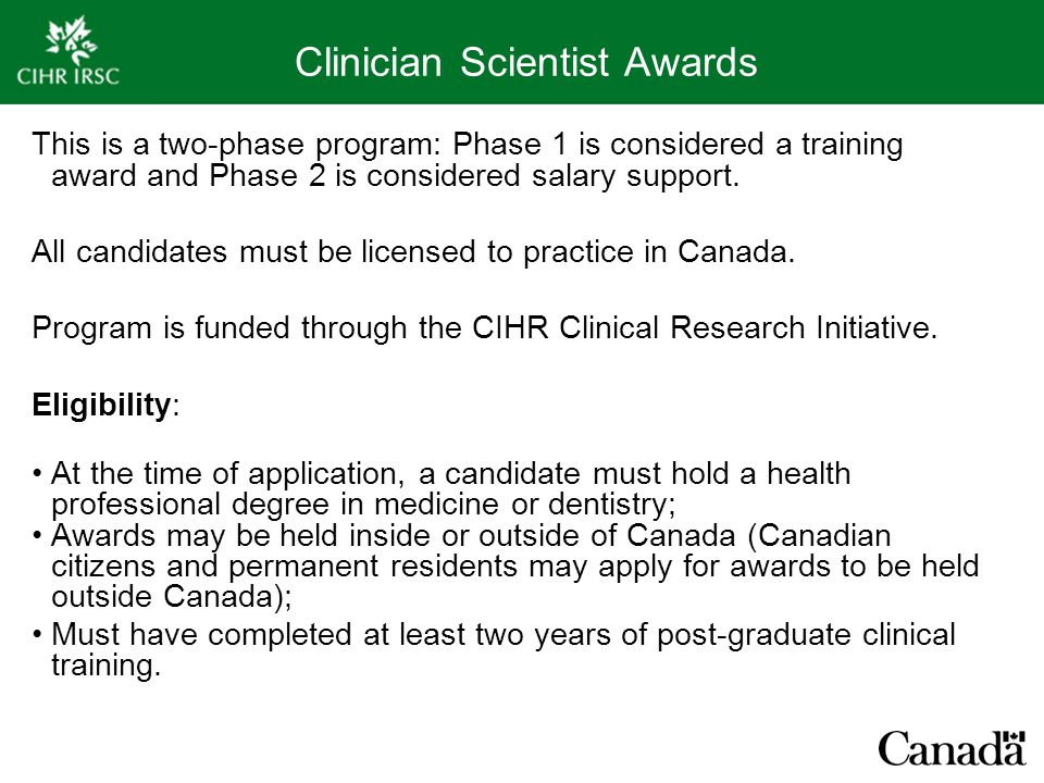 Clinician Scientist Awards This is a two-phase program: Phase 1 is considered a training award and Phase 2 is considered salary support. All candidate