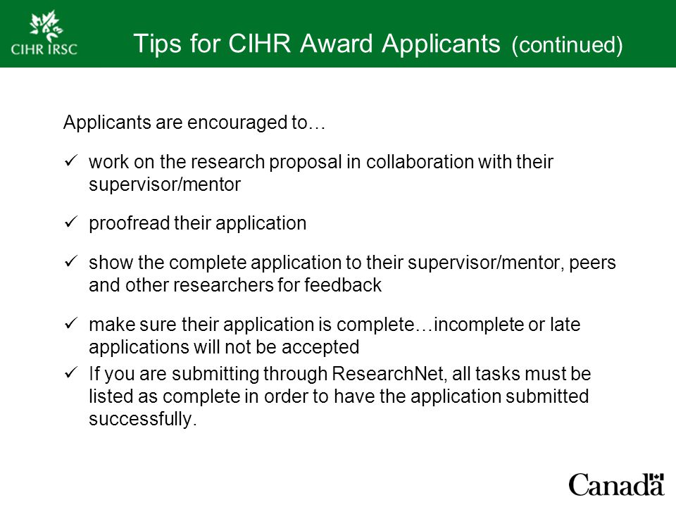 Tips for CIHR Award Applicants (continued) Applicants are encouraged to… work on the research proposal in collaboration with their supervisor/mentor p